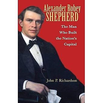 Alexander Robey Shepherd: El hombre que construyó la Capital del país