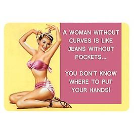A Woman Without Curves small metal sign    (fd)