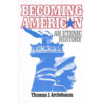Becoming American An Ethnic History by Archdeacon & Thomas J.