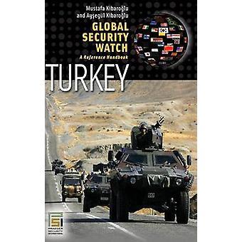 Global Security WatchTurkey A Reference Handbook by Kibaroglu & Mustafa