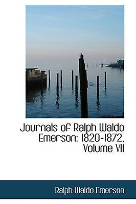 Journals of Ralph Waldo Emerson 18201872 Volume VII by Emerson & Ralph Waldo