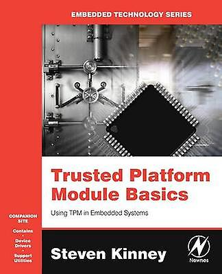 Trusted Platform Module Basics Using TPM in Embedded Systems With CDROM by Kinney & Steven