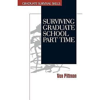 Surviving Graduate School Part Time by Pittman & Von V