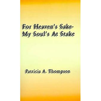 For Heavens SakeMy Souls at Stake by Thompson & Patricia A.