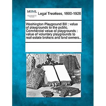 Washington lekplats Bill värdet av lekplatser för allmänheten. Kommersiellt värde av lekplatser värdet av frivilliga lekplatser till fastighetsmäklare och markägare... av flera bidragsgivare & se anteckningar
