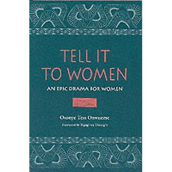 Tell It to Women An Epic Drama for Women by Onwueme & Osonye Tess