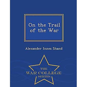 On the Trail of the War  War College Series by Shand & Alexander Innes