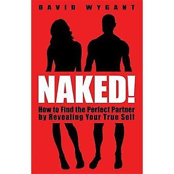 Nøgne hvordan at finde den perfekte Partner ved at afsløre din sande selv ved Wygant & David
