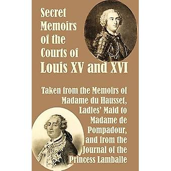 Secret Memoirs of the Courts of Louis XV and XVI by Madame Du Hausset