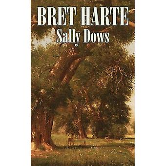 Sally Dows by Bret Harte Fiction Classics Westerns Historical by Harte & Bret
