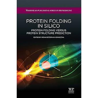 Protein Folding in Silico Protein Folding Versus Protein Structure Prediction by RotermanKonieczna & Irena