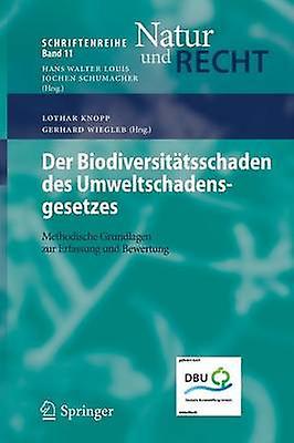 Der Biodiversitatsschaden Des Umweltschadensgesetzes Methodische Grondlagen Zur Erfassung Und Bewertung by Knopp & Lothar