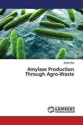 Amylase Production Through AgroWaste by Rai Shalini