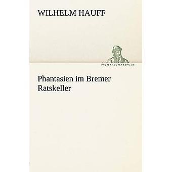 Phantasien Im Bremer Ratskeller par Hauff & Wilhelm