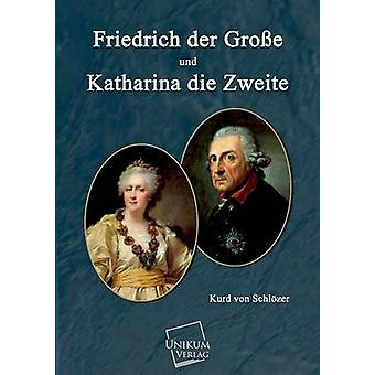 Friedrich Der Grosse Und Und Katharina Die Zweite by Schlozer & Kurd Von