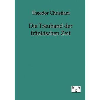 Die Treuhand der frnkischen Zeit by Christiani & Theodor