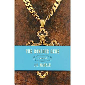 The Bonjour Gene - A Novel by J.A. Marzan - David Huddle - Irene Vilar