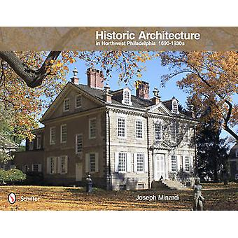 Historic Architecture in Northwest Philadelphia - 1690 to 1930s by Jos