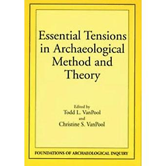 Essential Tensions in Archaeological Method and Theory by Todd L. Van