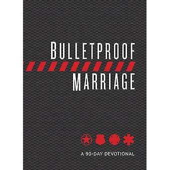 Bulletproof Marriage - A 90 Day Devotional by Bulletproof Marriage - A