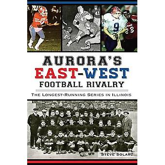 Aurora's East-West Football Rivalry - The Longest-Running Series in Il
