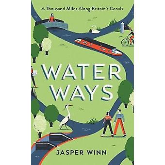Water Ways - A thousand miles along Britain's canals by Water Ways - A