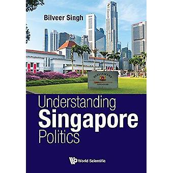 Understanding Singapore Politics by Bilveer Singh - 9789813209237 Book