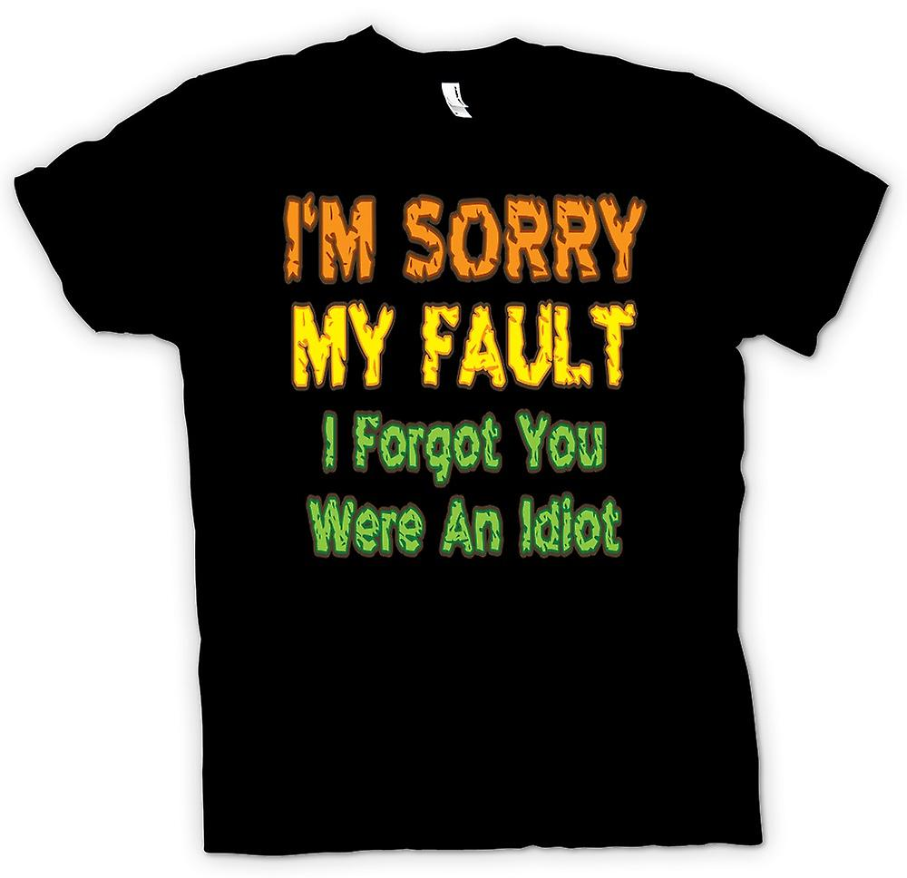 Mens T-shirt - Im Sorry My Fault I Forgot You Were An Idiot - Quote