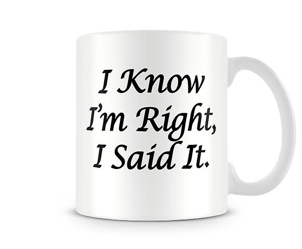 I Know Im Right Printed Mug