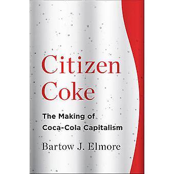 Bürger-Koks - die Herstellung von Coca-Cola Kapitalismus von Bartow J. Elmore