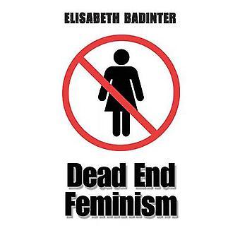 Dead End Feminism by Elisabeth Badinter - Julia Borossa - 97807456338
