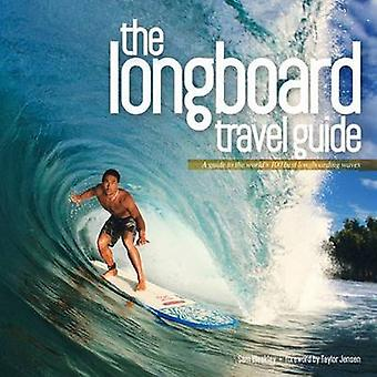 The Longboard Travel Guide - A Guide to the World's 100 Best Longboard