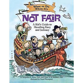 What to Do When it's Not Fair - A Kid's Guide to Handling Envy and Jea