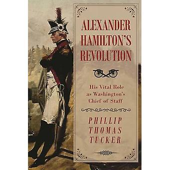 Révolution de Alexander Hamilton - son rôle Vital en tant que chef de Washington