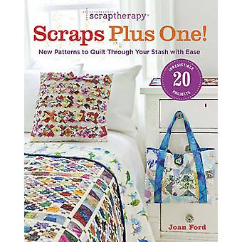 ScrapTherapy  Scraps Plus One! - New Patterns to Quilt Through Your St