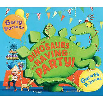 The Dinosaurs are Having a Party! by Gareth P. Jones - Garry Parsons