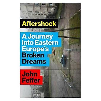 Aftershock - A Journey into Eastern Europe's Broken Dreams by John Fef