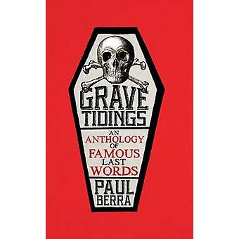 Grave Tidings - An Anthology of Famous Last Words by Paul Berra - 9781