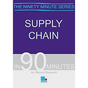 Supply Chain in Ninety Minutes by Stuart Emmett - 9781852524760 Book