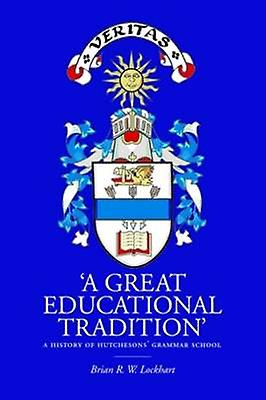 A Great Educational Tradition - A History of Hutchesons' Grammar Schoo