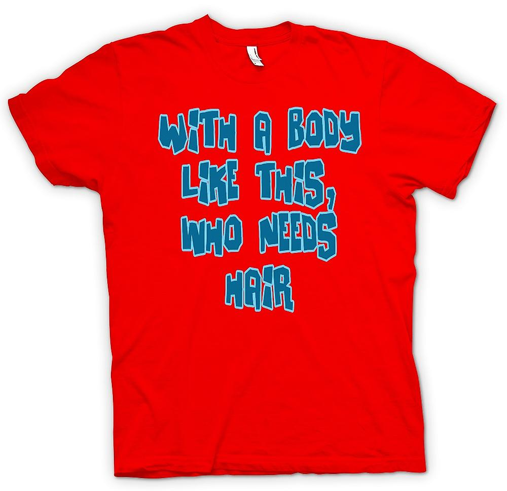 Mens T-shirt - With A Body Like This, Who Needs Hair - Funny