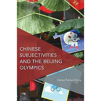 Chinese Subjectivities and the Beijing Olympics by Gladys Pak Lei Cho