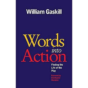 Words into Action - Finding the Life of the Play by William Gaskill -