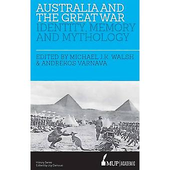 Australia and the Great War - Identity - Memory and Mythology by Micha