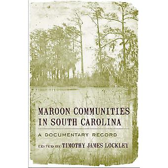 Maroon Communities in South Carolina - A Documentary Record by Timothy