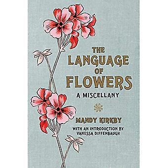 The Language of Flowers: a Miscellany: A Miscellany. With an Introduction by Vanessa Diffenbaugh