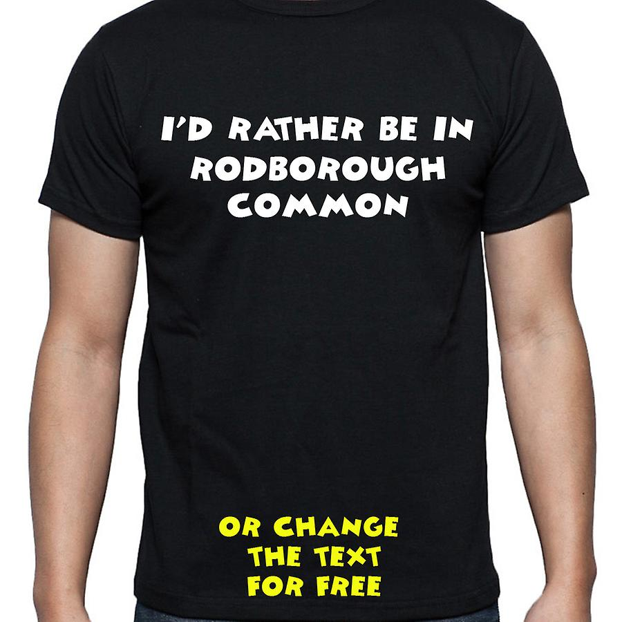 I'd Rather Be In Rodborough common Black Hand Printed T shirt