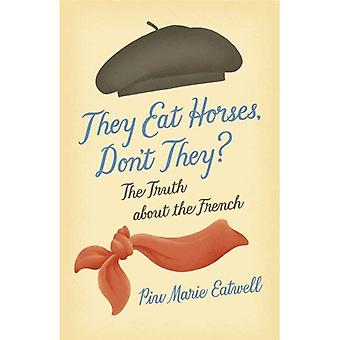 De spiser hester, ikke sant?: sannheten om franskmenn