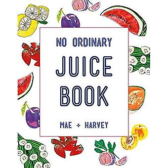 Mae  Harvey No Ordinary Juice Book: Over 100 Recipes for Juices, Smoothies, Nut Milks and So Much More