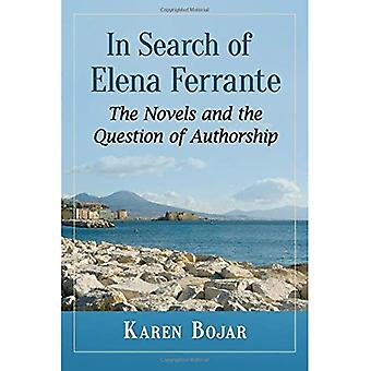 In Search of Elena Ferrante: The Novels and the Question of Authorship